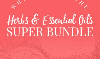 Don't miss the Herbs and Essential Oils Super Bundle!